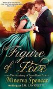 A Figure of Love (The Academy of Love Book 2), Minerva Spencer, S.M. LaViolette