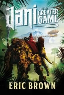 Jani and the Greater Game, Eric Brown