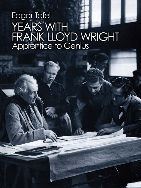 Years with Frank Lloyd Wright, Edgar Tafel