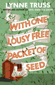 With One Lousy Free Packet of Seed, Lynne Truss