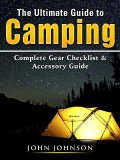 The Ultimate Guide to Camping, John Johnson