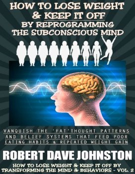 How to Lose Weight (and Keep It Off) by Reprogramming the Subconscious Mind, Robert Johnston