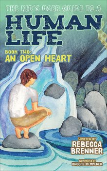 The Kid's User Guide to a Human Life, Rebecca Brenner