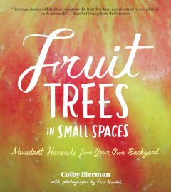 Fruit Trees in Small Spaces, Colby Eierman