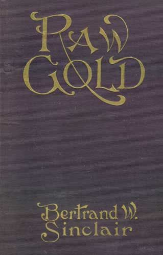 Raw Gold / A Novel, Bertrand W.Sinclair