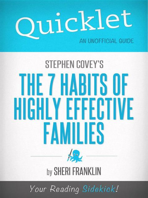 Quicklet on Stephen Covey's The 7 Habits of Highly Effective Families (CliffsNotes-like Book Summary), Sheri Franklin
