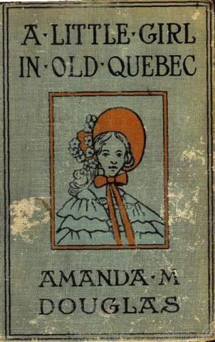 A Little Girl in Old Quebec, Amanda Minnie Douglas