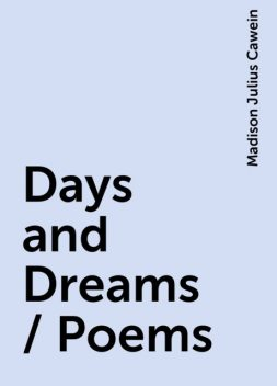 Days and Dreams / Poems, Madison Julius Cawein