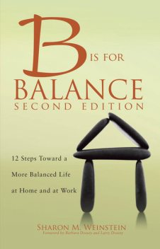 B is for Balance A Nurse's Guide to Caring for Yourself at Work and at Home, Second Edition, Sharon M. Weinstein