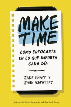 Make Time, Jake Knapp, John Zeratsky