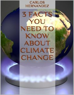 3 Facts You Need to Know About Climate Change, Carlos Hernandez