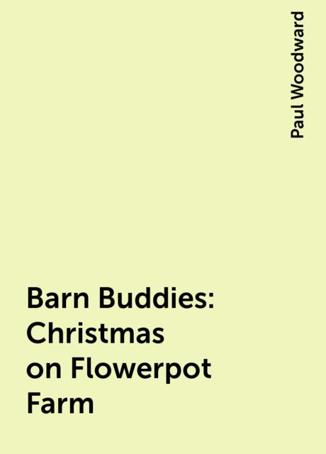 Barn Buddies: Christmas on Flowerpot Farm, Paul Woodward