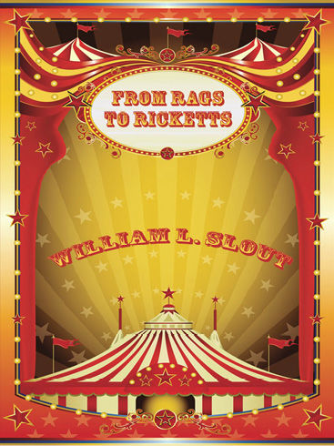 From Rags to Ricketts and Other Essays on Circus History, William L.Slout
