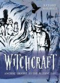 Witchcraft: Ancient Origins to the Present Day, Richard Marshall
