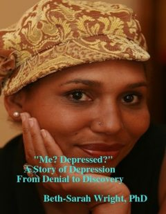 """Me? Depressed?"" A Story of Depression from Denial to Discovery, Beth-Sarah Wright"