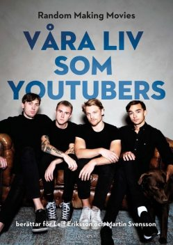 Våra liv som youtubers, Leif Eriksson, Martin Svensson, Jonas Andersson, William Forslund, William Jonsson