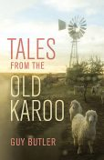 Tales from the Old Karoo, Guy Butler