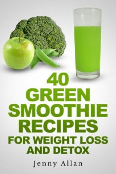 40 Green Smoothie Recipes For Weight Loss and Detox Book, Jenny Allan