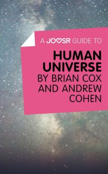 A Joosr Guide to Human Universe by Brian Cox and Andrew Cohen, Joosr