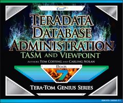 Teradata Database Administration – TASM and Viewpoint, Tom Coffing, Carling Nolan
