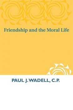 Friendship and the Moral Life, C.P., Paul J. Wadell