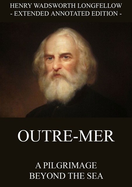 Outre-Mer – A Pilgrimage Beyond The Sea, Henry Wadsworth Longfellow