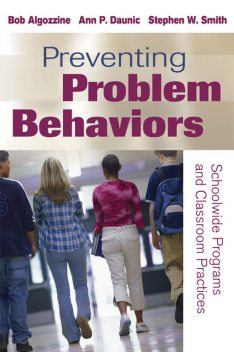 Preventing Problem Behaviors, Stephen Smith, Bob Algozzine, Ann P. Daunic