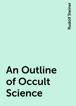 An Outline of Occult Science, Rudolf Steiner