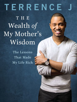 The Wealth of My Mother's Wisdom, Terrence J