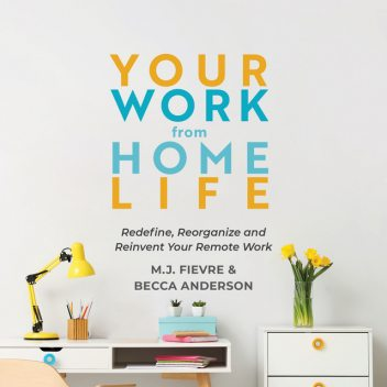 Your Work from Home Life, Becca Anderson, MJ Fievre