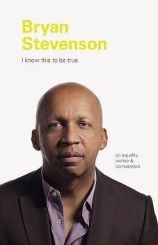 I Know This to be True: Bryan Stevenson, Geoff Blackwell, Ruth Hobday