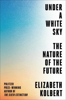 Under a White Sky, Elizabeth Kolbert