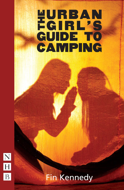 The Urban Girl's Guide to Camping (NHB Modern Plays), Fin Kennedy