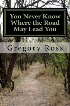 You Never Know Where the Road May Lead You, Gregory Ross