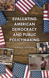 Evaluating American Democracy and Public Policymaking, William D. Schreckhise