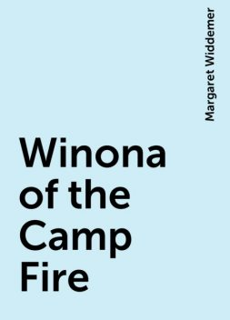 Winona of the Camp Fire, Margaret Widdemer
