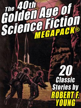 The 40th Golden Age of Science Fiction MEGAPACK®: Robert F. Young (vol. 1), Robert F.Young