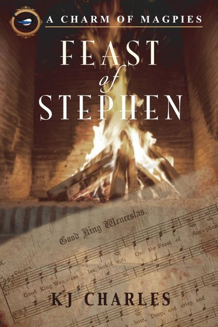 Feast of Stephen (A Charm of Magpies 3.5), KJ Charles