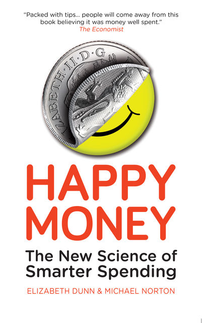 Happy Money, Elizabeth Dunn, Michael Norton