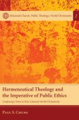 Hermeneutical Theology and the Imperative of Public Ethics, Paul S. Chung