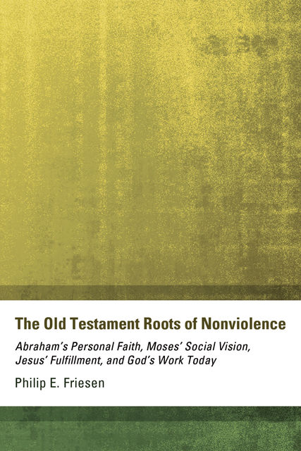 The Old Testament Roots of Nonviolence, Philip E. Friesen