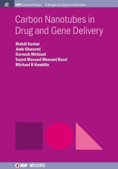 Carbon Nanotubes in Drug and Gene Delivery, Amir Ghasemi, Mahdi Karimi, Masoud Mousavi Basri, Michael Hamblin, Soroush Mirkiani