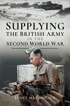 Supplying the British Army in the Second World War, Janet Macdonald
