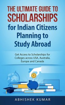 The Ultimate Guide to Scholarships for Indian Citizens Planning to Study Abroad, Abhishek Kumar