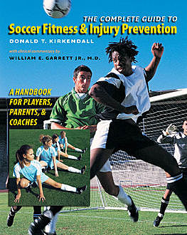The Complete Guide to Soccer Fitness and Injury Prevention, Donald T. Kirkendall