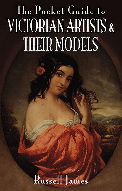 The Pocket Guide to Victorian Artists and Their Models, James Russell