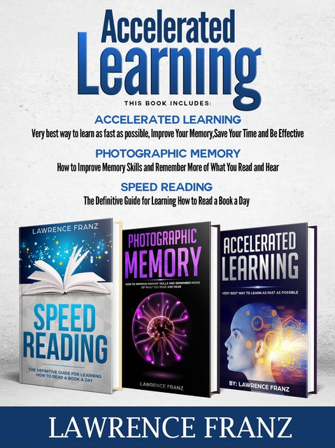 Accelerated Learning: 3 Books in One, Lawrence Franz