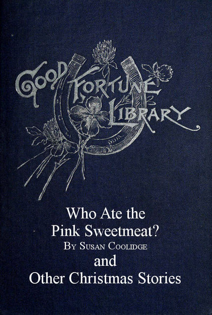 Who ate the pink sweetmeat, Various, Susan Coolidge