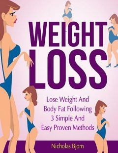 Weight Loss: Lose Weight and Body Fat Following 3 Simple and Easy Proven Methods, Nicholas Bjorn