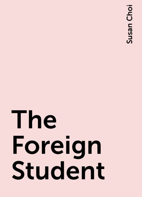 The Foreign Student, Susan Choi